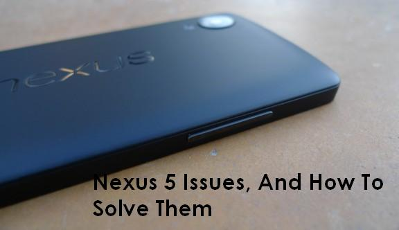 Nexus 5 Problems (Issues) And How to Solve Them in 2014