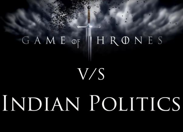 game of thrones vs Indian Politics