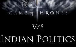 game of thrones vs Indian Politics