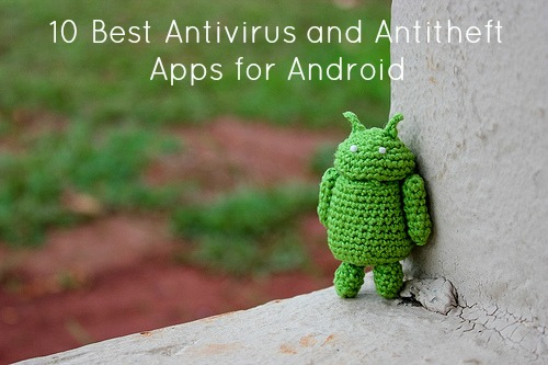10 Antivirus and Antitheft Android Apps
