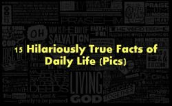 TruthFacts 15 Hilariously True Facts of Daily Life (Pics)