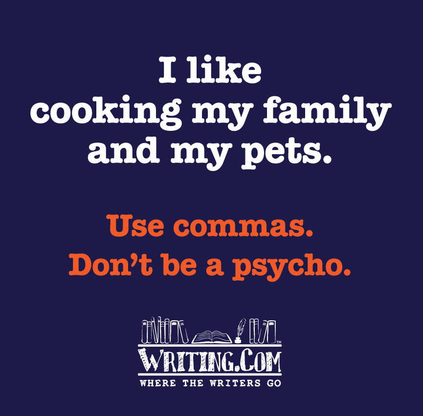 Use Comma, don't be a psycho.