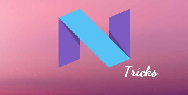 Android N Tips and Tricks