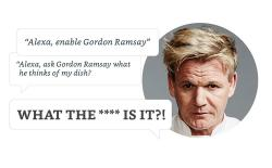 Alexa's Gordon Ramsay Skill is Here to Destroy Your Sandwich, And Morale Too