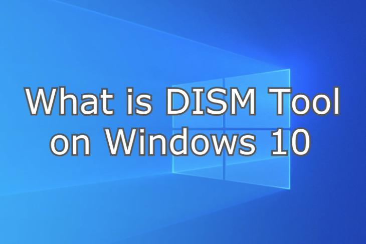 What is DISM Tool on Windows 10 and How to Use It