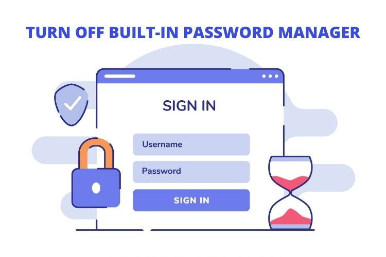 How to Turn Off Built-in Password Manager in Your Browser