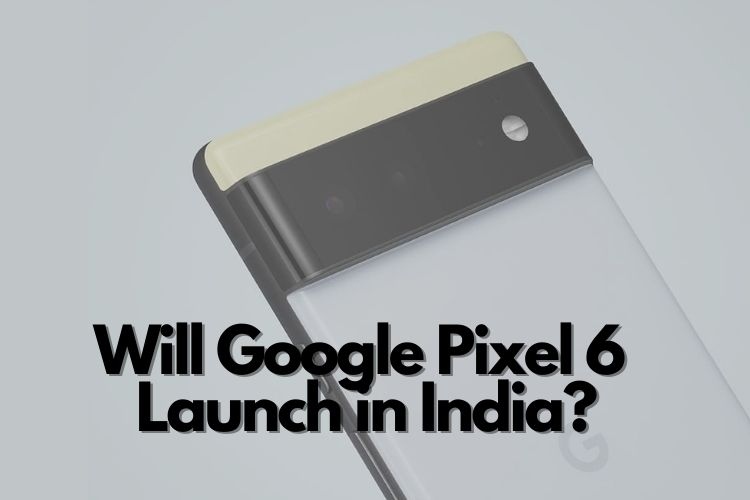 will google pixel 6 launch in India