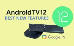 11 Best New Android TV 12 Features You Should Know About